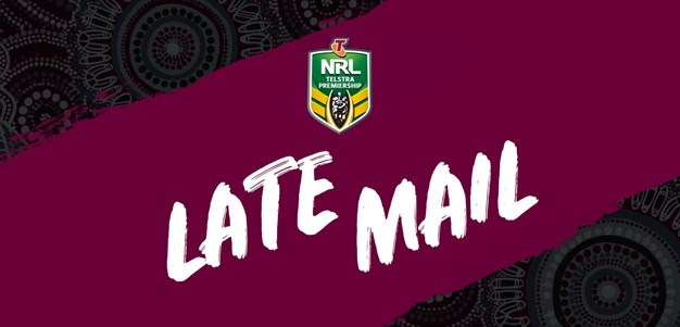 NRL Late Mail | Round 10