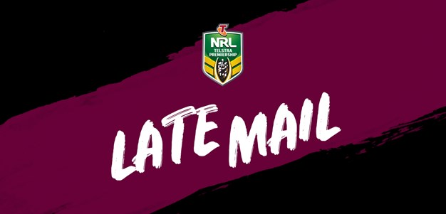 NRL Late Mail | Round 12